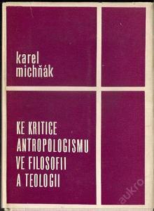 Michňák - Ke kritice antropologismu ve filosofii .