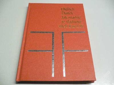OLDŘICH DANĚK Jak snadné je vládnout aneb Karel IV