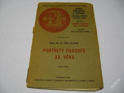 PORTRETY FILOSOFŮ XX. VĚKU  PELIKÁN F.  1931
