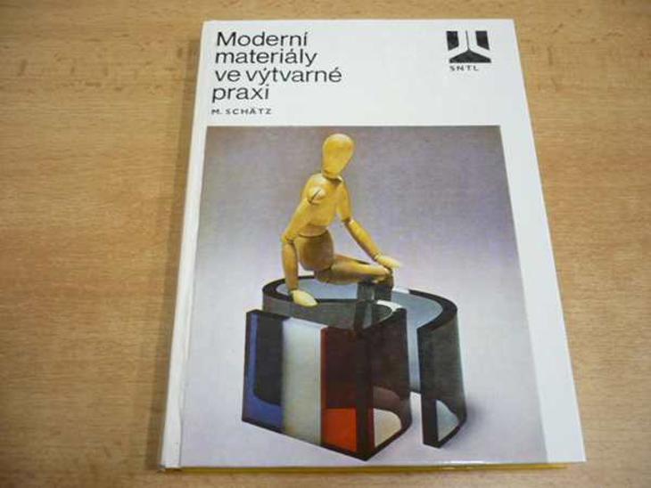MODERNÍ MATERIÁLY VE VÝTVARNÉ PRAXI (Schätz) - Knihy