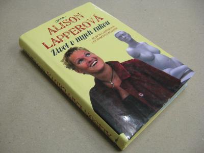 Alison Lapperová ŽIVOT V MÝCH RUKOU 2007