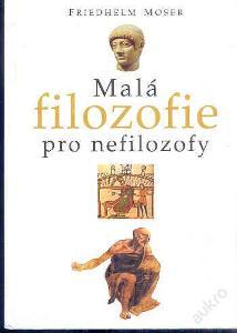 MALÁ FILOZOFIE PRO NEFILOZOFY