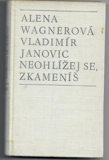 Neohlížej se, zkameníš - Wagnerová, Janovic - Knihy