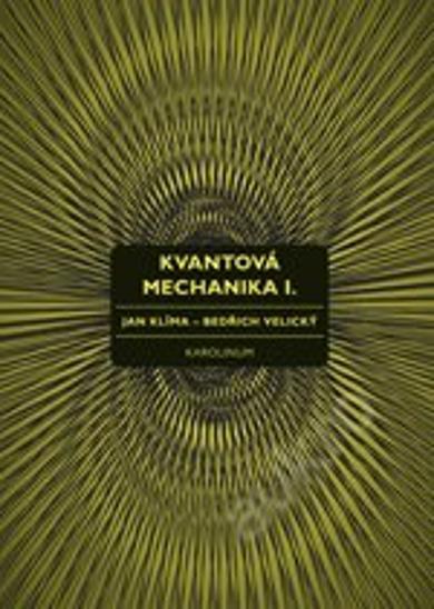 Kvantová mechanika I. Klíma, Jan - Velický, Bedřic - Knihy