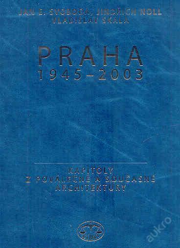 Jan E. Svoboda; J.Noll; V.Skála-Praha 1945 - 2003