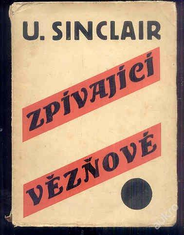 Upton Sinclair - Zpívající vězňové / 1927 /