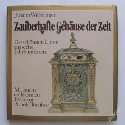 Johann Willsberger /  Zauberhafte Gehäuse der Zeit