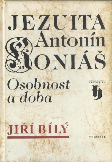 Jiří Bílý: Jezuita Antonín Koniáš. Osobnost a doba (plagiát) - Knihy