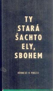 TY STARÁ ŠACHTO ELY, SBOHEM   / HORNÍCI V POEZII /