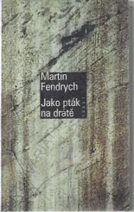 Jako pták na drátě Jaroslav Fendrych 1998