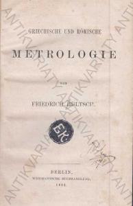 Griechische und Römische Metrologie F.Hultsch 1862