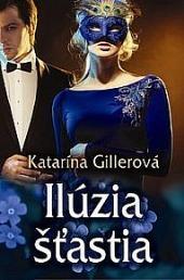Katarína Gillerová: Ilúzia šťastia (s podpisem)
