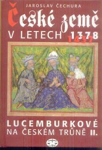 J.ČECHURA - ČESKÉ ZEMĚ V LETECH 1378-1437 LUCEMBURKOVÉ NA ČESKÉM TRŮNU