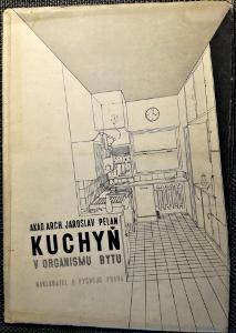 Akad. Arch. Jaroslav Pelan. Kuchyň v organismu bytu (obálka J. Hesoun)