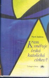 PAVEL AMBROS - KAM SMĚŘUJE ČESKÁ  KATOLICKÁ CÍRKEV ?