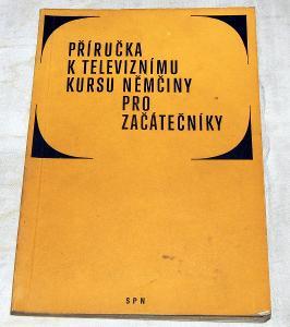 PŘÍRUČKA K TELEVIZNÍMU KURSU NĚMČINY PRO ZAČÁTEČNÍKY Stehlík 1972