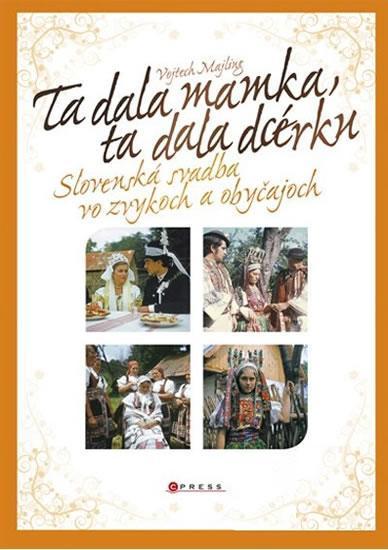 Za dala mamka,ta dala dcérku /Slovenská svatba/folklór zvyky Slovensko - Knihy