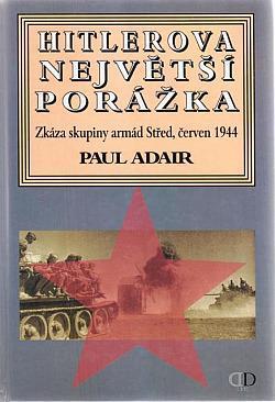 Hitlerova největší porážka - Zkáza skupiny armády Střed, červen 1944
