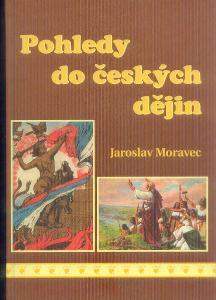 JAROSLAV MORAVEC - POHLEDY DO ČESKÝCH DĚJIN