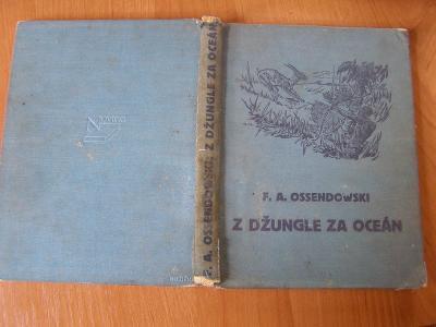 F. A. Ossendowski, Z DŽUNGLE ZA OCEÁN
