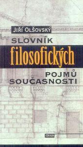 JIŘÍ OLŠOVSKÝ - SLOVNÍK FILOSOFICKÝCH POJMŮ SOUČASNOSTI