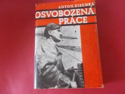 A. Zischka: Osvobozená práce Sieg der Arbeit /protektorátní kniha/1943