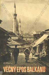Věčný epos Balkánu V. Fiala 1947 Fr. Borový, Praha