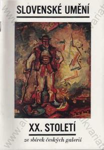 Slovenské umění XX. st. ze sbírek českých galerií