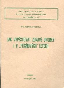 """Jak vypěstovat zdravé okurky i v """"plísňových"""" letech - Holman - 1991"""