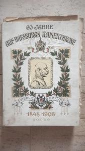 60Jahre auf Habsburgs Kaiserthrone-24xsešit+original desky-vydáno 1908