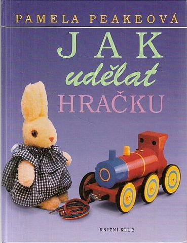 Kniha Jak udělat hračku / Pamela Peakeová