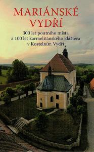 Cetkovský: Mariánské Vydří -  300 let poutního místa a 100 let klášter