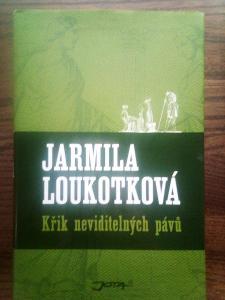 Křik neviditelných pávů Jarmila Loukotková