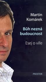 Martin Komárek: Bůh nezná budoucnost - Esej o víře