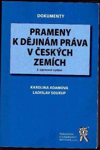 Prameny k dějinám práva v českých zemích / Karolina Adamová, L.Soukup