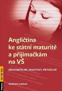Angličtina ke státní maturitě a příjímačkám na VŠ - Vladimíra Lokšová