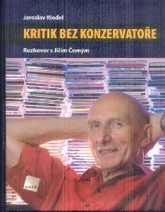 J.RIEDEL - KRITIK BEZ KONZERVATOŘE - ROZHOVOR S JIŘÍM ČERNÝM