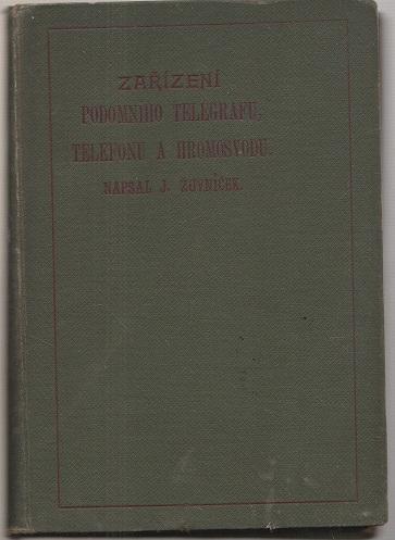 Zařízení podomního telegrafu telefonu a hromosvodu I. II. III. - Žuvní