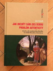 Jan Kosek – Jak nebýt sám se sebou / Problém autenticity (Dokořán)