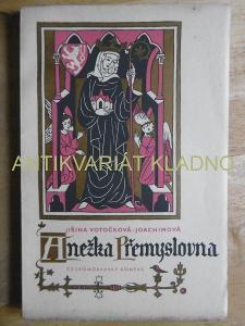 ANEŽKA PŘEMYSLOVNA, JIŘINA VOTOČKOVÁ JOACHIMOVÁ, 1940, POSTAVY ČESKÉ M