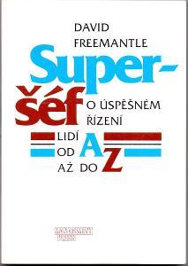 SUPER ŠÉF - O ÚSPĚŠNÉM ŘÍZENÍ LIDÍ OD A DO Z