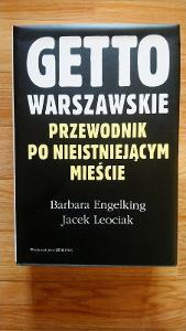 GETTO WARSZAWSKIE. Przewodnik po nieistniejącym mieście. Warszawa 2001
