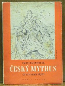 Emanuel Vajtauer: Český mythus - Co nám lhaly dějiny (1943)