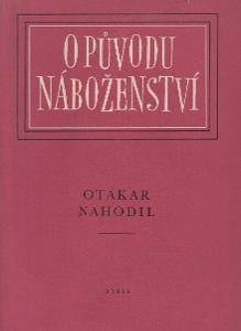 Otakar Nahodil - O původu náboženství