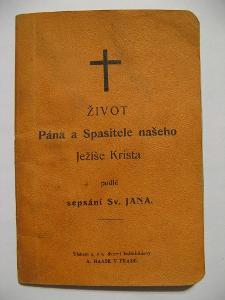 Život Pána a Spasitele našeho Ježíše Krista podle sv. Jana vydáno 1907