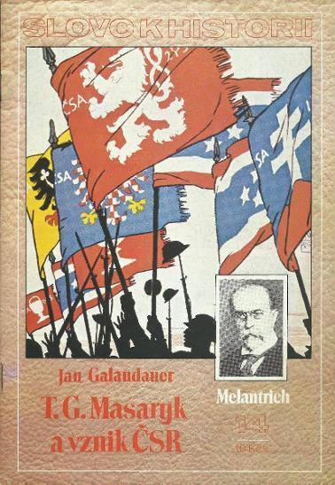 T.G.Masaryk a vznik ČSR/ Jan Galandauer (Slovo k historii) A4