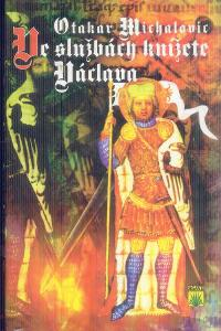 OTAKAR MICHALOVIC - VE SLUŽBÁCH KNÍŽETE VÁCLAVA