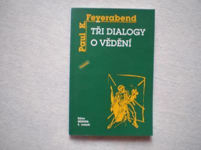 TŘI DIALOGY O VĚDĚNÍ - PAUL FEYERABEND
