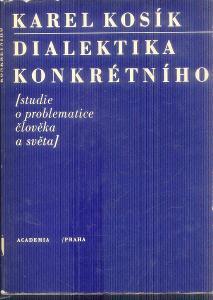 KAREL KOSÍK - DIALEKTIKA KONKRÉTNÍHO - STUDIE O PROBLEMATICE ČLOVĚKA A