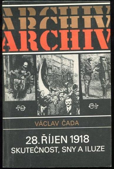 28. říjen 1918: skutečnost, sny a iluze - Václav Čada - 1988